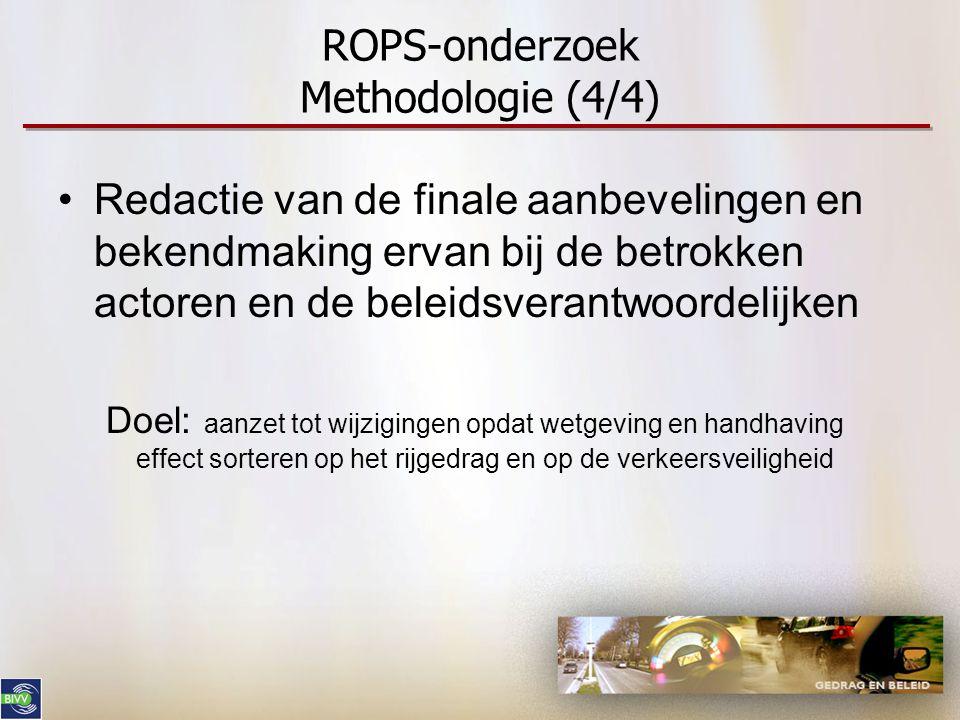 ROPS-onderzoek Methodologie (4/4) •Redactie van de finale aanbevelingen en bekendmaking ervan bij de betrokken actoren en de beleidsverantwoordelijken