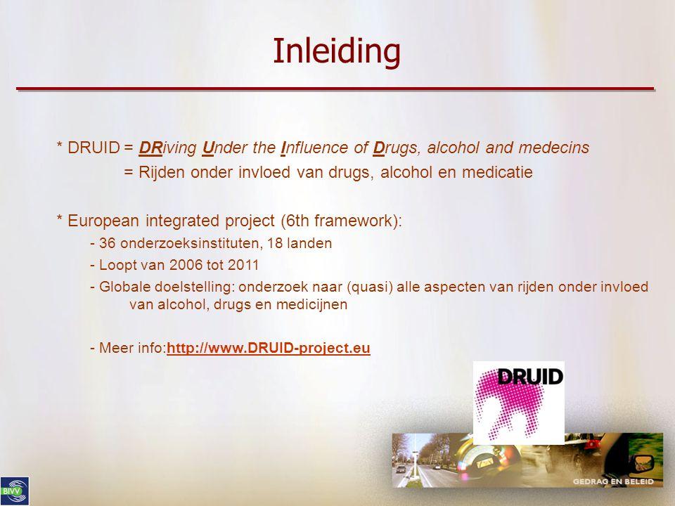 Inleiding * DRUID= DRiving Under the Influence of Drugs, alcohol and medecins = Rijden onder invloed van drugs, alcohol en medicatie * European integr