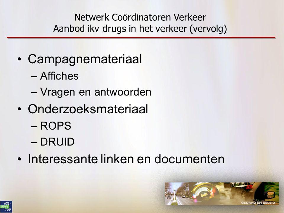 •Campagnemateriaal –Affiches –Vragen en antwoorden •Onderzoeksmateriaal –ROPS –DRUID •Interessante linken en documenten Netwerk Coördinatoren Verkeer
