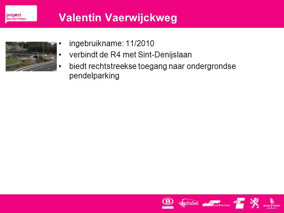 Valentin Vaerwijckweg •ingebruikname: 11/2010 •verbindt de R4 met Sint-Denijslaan •biedt rechtstreekse toegang naar ondergrondse pendelparking