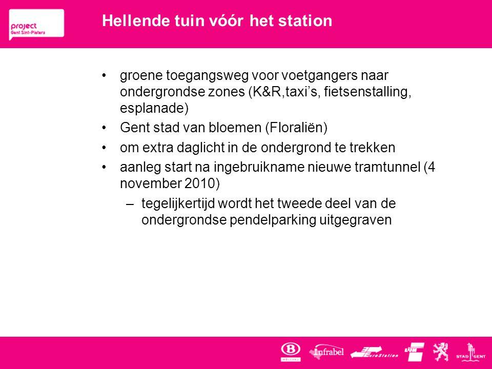 Hellende tuin vóór het station •groene toegangsweg voor voetgangers naar ondergrondse zones (K&R,taxi's, fietsenstalling, esplanade) •Gent stad van bloemen (Floraliën) •om extra daglicht in de ondergrond te trekken •aanleg start na ingebruikname nieuwe tramtunnel (4 november 2010) –tegelijkertijd wordt het tweede deel van de ondergrondse pendelparking uitgegraven
