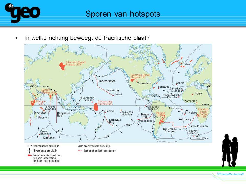 Sporen van hotspots •In welke richting beweegt de Pacifische plaat?