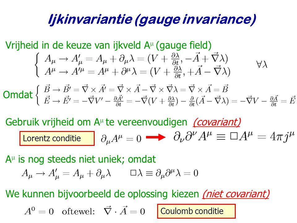 Najaar 2009Jo van den Brand15 Ijkinvariantie (gauge invariance) Vrijheid in de keuze van ijkveld A  (gauge field) Omdat A  is nog steeds niet uniek;