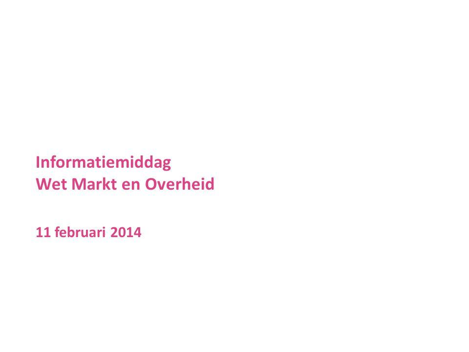 Informatiemiddag Wet Markt en Overheid 11 februari 2014