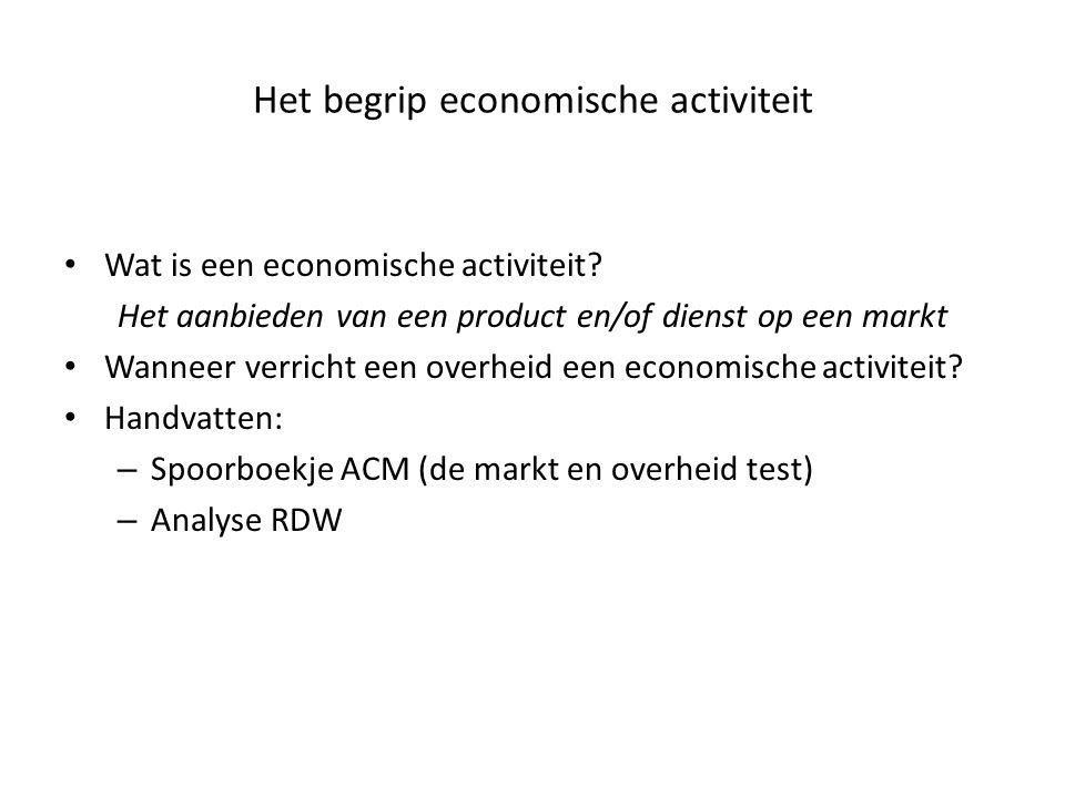 Het begrip economische activiteit • Wat is een economische activiteit? Het aanbieden van een product en/of dienst op een markt • Wanneer verricht een