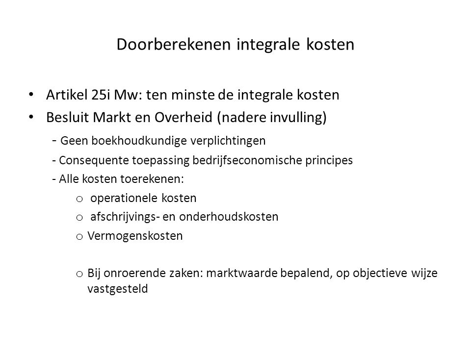 Doorberekenen integrale kosten • Artikel 25i Mw: ten minste de integrale kosten • Besluit Markt en Overheid (nadere invulling) - Geen boekhoudkundige