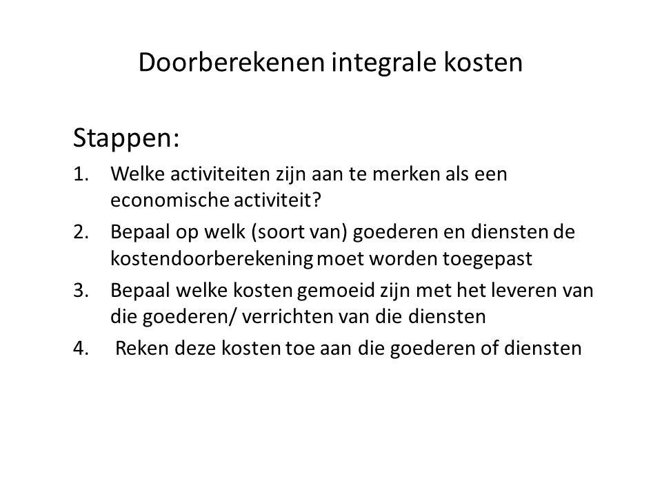 Doorberekenen integrale kosten Stappen: 1.Welke activiteiten zijn aan te merken als een economische activiteit.