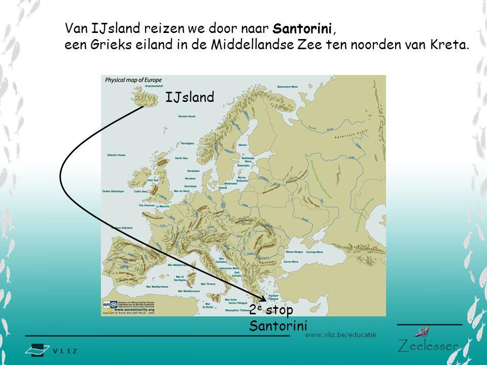 V L I Z www.vliz.be/educatie Zeelessen Van IJsland reizen we door naar Santorini, een Grieks eiland in de Middellandse Zee ten noorden van Kreta. IJsl
