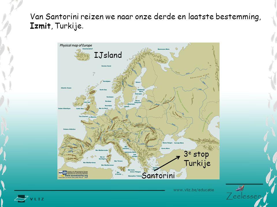 V L I Z www.vliz.be/educatie Zeelessen IJsland Santorini 3 e stop Turkije Van Santorini reizen we naar onze derde en laatste bestemming, Izmit, Turkij