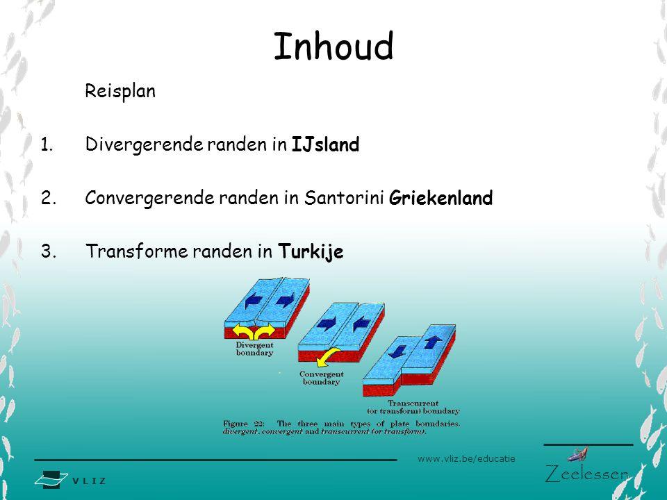 V L I Z www.vliz.be/educatie Zeelessen Inhoud Reisplan 1.Divergerende randen in IJsland 2.Convergerende randen in Santorini Griekenland 3.Transforme r