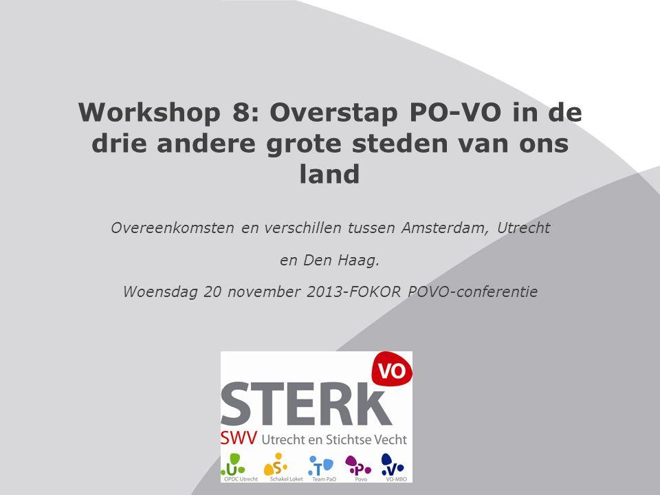 Workshop 8: Overstap PO-VO in de drie andere grote steden van ons land Overeenkomsten en verschillen tussen Amsterdam, Utrecht en Den Haag. Woensdag 2