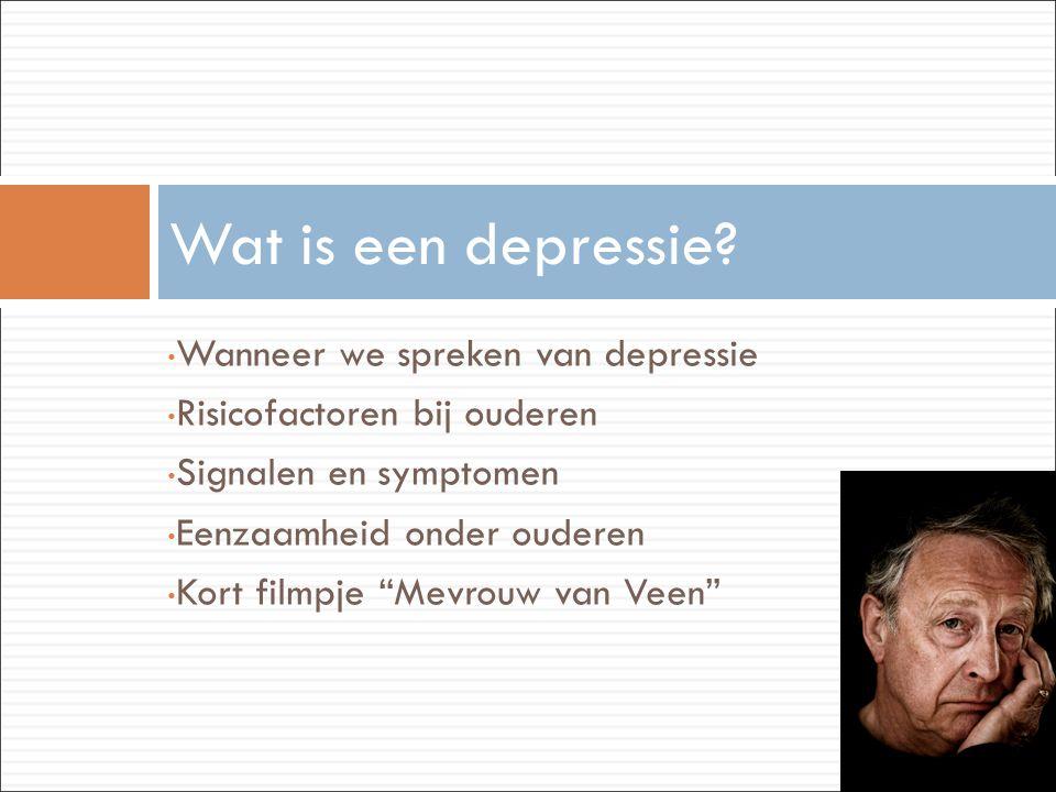 """• Wanneer we spreken van depressie • Risicofactoren bij ouderen • Signalen en symptomen • Eenzaamheid onder ouderen • Kort filmpje """"Mevrouw van Veen"""""""