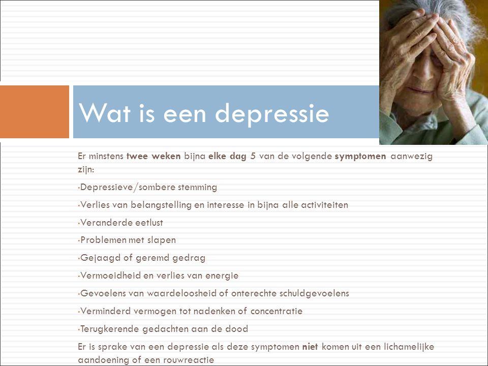 Er minstens twee weken bijna elke dag 5 van de volgende symptomen aanwezig zijn: • Depressieve/sombere stemming • Verlies van belangstelling en intere
