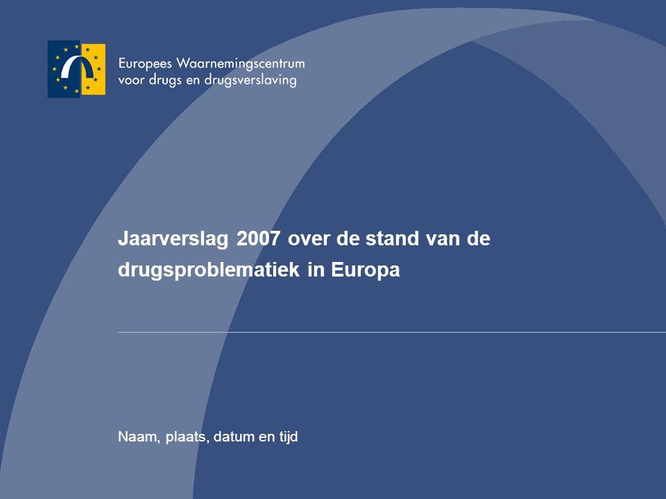 Jaarverslag 2007 over de stand van de drugsproblematiek in Europa Naam, plaats, datum en tijd