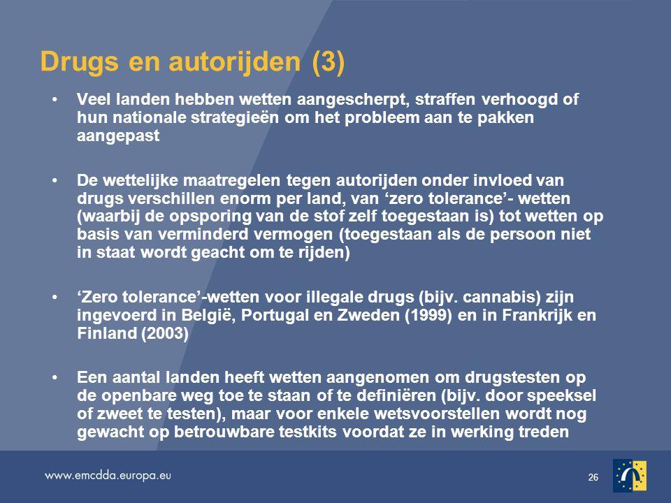 26 Drugs en autorijden (3) •Veel landen hebben wetten aangescherpt, straffen verhoogd of hun nationale strategieën om het probleem aan te pakken aangepast •De wettelijke maatregelen tegen autorijden onder invloed van drugs verschillen enorm per land, van 'zero tolerance'- wetten (waarbij de opsporing van de stof zelf toegestaan is) tot wetten op basis van verminderd vermogen (toegestaan als de persoon niet in staat wordt geacht om te rijden) •'Zero tolerance'-wetten voor illegale drugs (bijv.