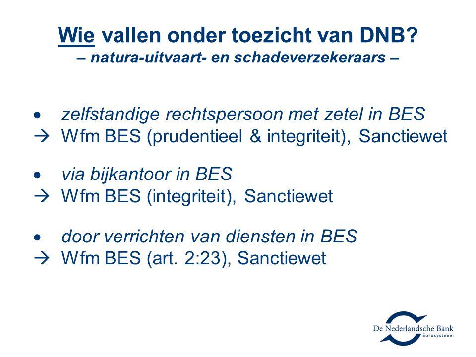 Wie vallen onder toezicht van DNB? – natura-uitvaart- en schadeverzekeraars –  zelfstandige rechtspersoon met zetel in BES  Wfm BES (prudentieel & i