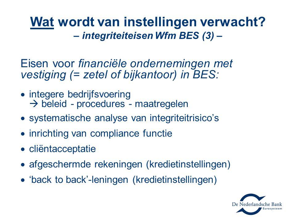 Wat wordt van instellingen verwacht? – integriteiteisen Wfm BES (3) – Eisen voor financiële ondernemingen met vestiging (= zetel of bijkantoor) in BES