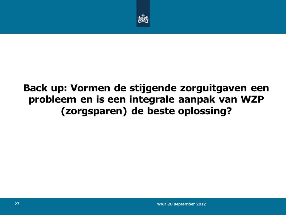 27 Back up: Vormen de stijgende zorguitgaven een probleem en is een integrale aanpak van WZP (zorgsparen) de beste oplossing.