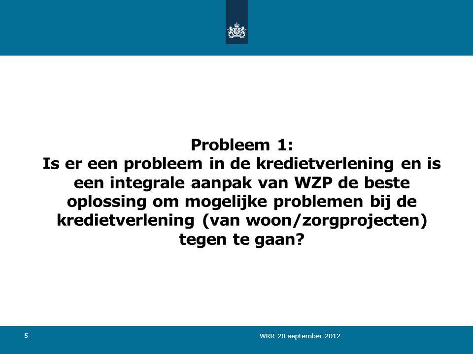 5 Probleem 1: Is er een probleem in de kredietverlening en is een integrale aanpak van WZP de beste oplossing om mogelijke problemen bij de kredietverlening (van woon/zorgprojecten) tegen te gaan.