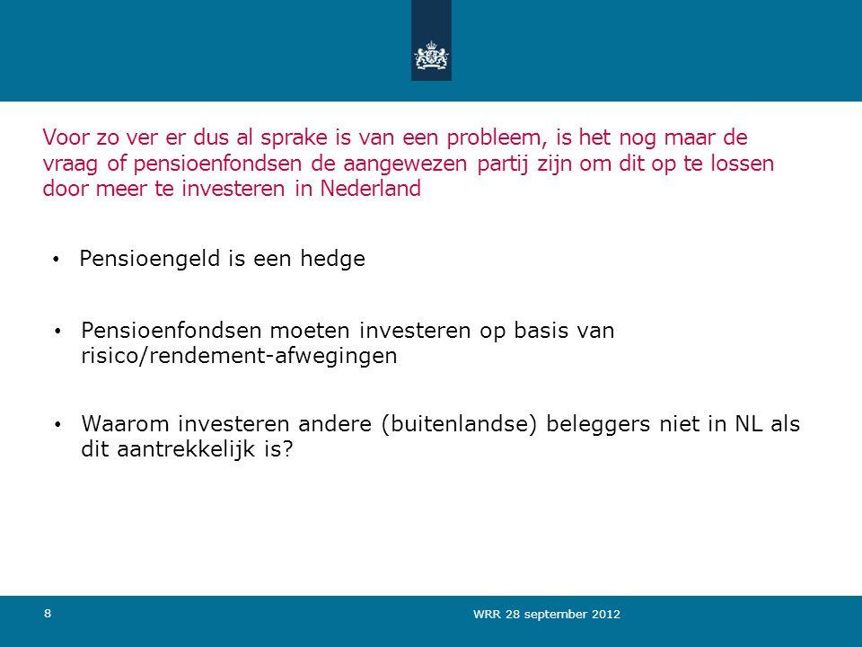 8 Voor zo ver er dus al sprake is van een probleem, is het nog maar de vraag of pensioenfondsen de aangewezen partij zijn om dit op te lossen door meer te investeren in Nederland • Waarom investeren andere (buitenlandse) beleggers niet in NL als dit aantrekkelijk is.