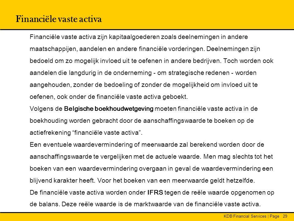 KDB Financial Services | Page29 Financiële vaste activa Financiële vaste activa zijn kapitaalgoederen zoals deelnemingen in andere maatschappijen, aan