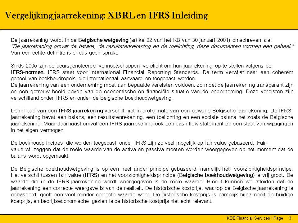 KDB Financial Services | Page3 Vergelijking jaarrekening: XBRL en IFRS Inleiding De jaarrekening wordt in de Belgische wetgeving (artikel 22 van het K