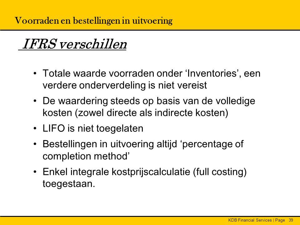 KDB Financial Services | Page39 Voorraden en bestellingen in uitvoering IFRS verschillen •Totale waarde voorraden onder 'Inventories', een verdere ond