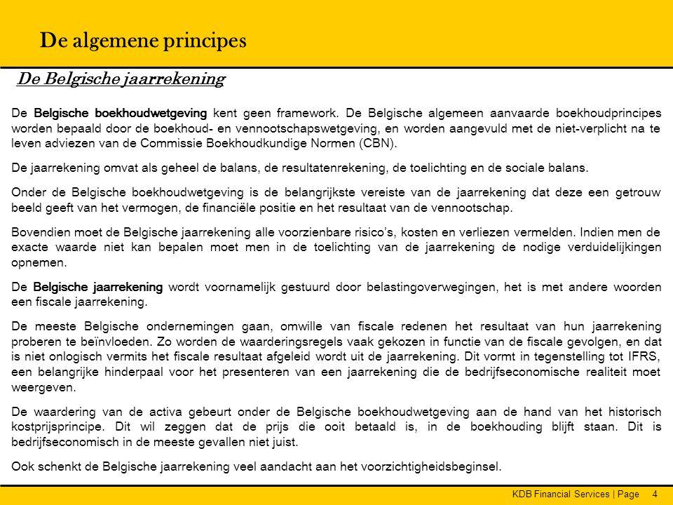 KDB Financial Services   Page35 Voorraden en bestellingen in uitvoering Waardering Be-Gaap •Aanschaffingswaarde of marktwaarde op balansdatum als die lager is •Volgens de Belgische boekhoudwetgeving mogen de voorraden gewaardeerd worden volgens drie methodes: LIFO (last in first out), FIFO (first in first out) of het gewogen gemiddelde.