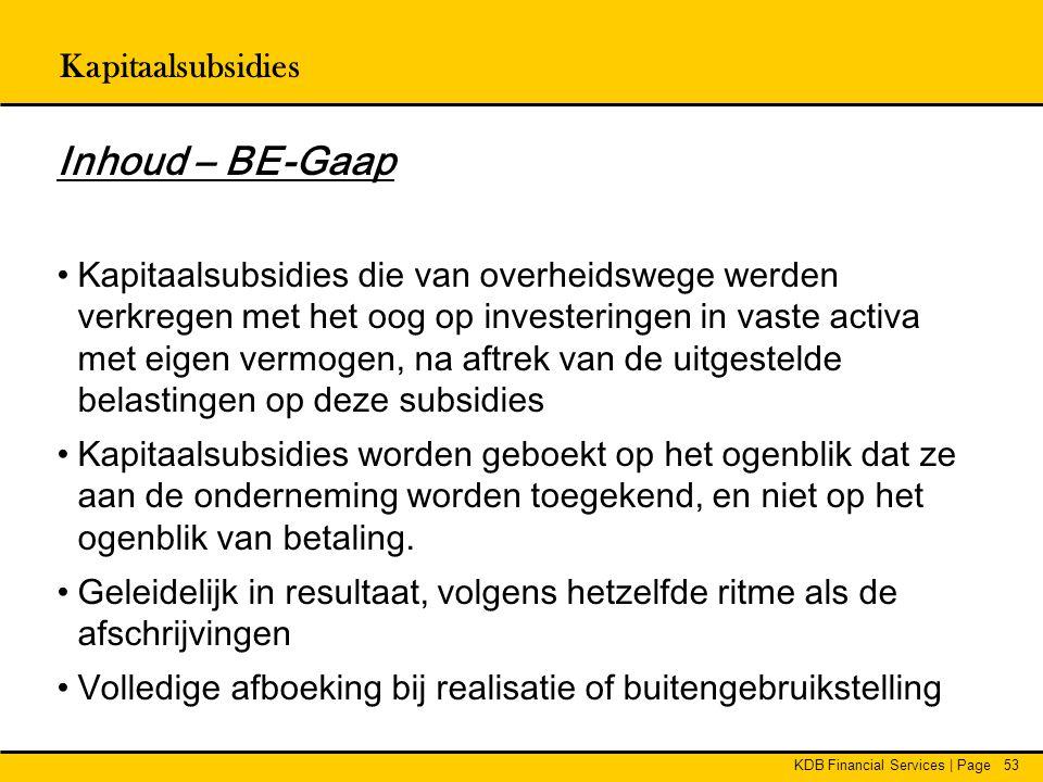 KDB Financial Services | Page53 Inhoud – BE-Gaap •Kapitaalsubsidies die van overheidswege werden verkregen met het oog op investeringen in vaste activ