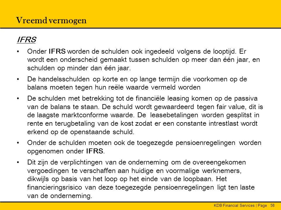 KDB Financial Services | Page58 Vreemd vermogen IFRS • Onder IFRS worden de schulden ook ingedeeld volgens de looptijd. Er wordt een onderscheid gemaa