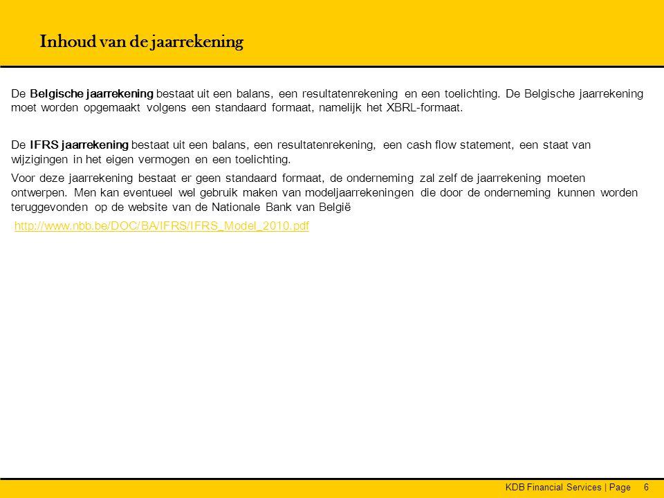 KDB Financial Services | Page6 Inhoud van de jaarrekening De Belgische jaarrekening bestaat uit een balans, een resultatenrekening en een toelichting.