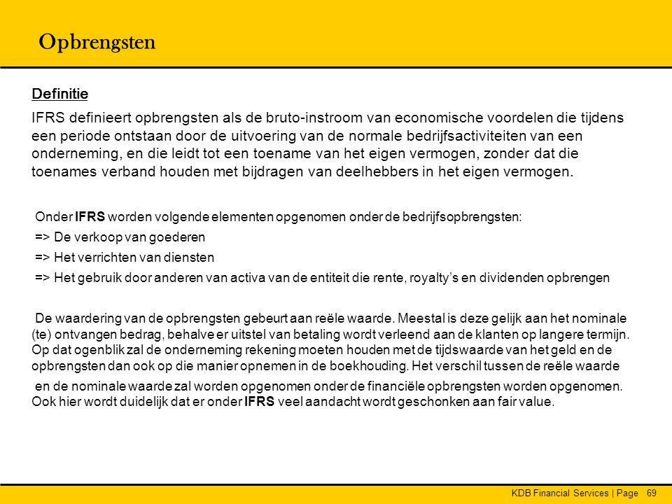 KDB Financial Services | Page69 Opbrengsten Definitie IFRS definieert opbrengsten als de bruto-instroom van economische voordelen die tijdens een peri