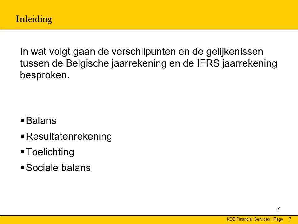 KDB Financial Services   Page68 Bedrijfskosten •Voorzieningen voor risico's en kosten zijn veel beperkter onder IFRS als onder de Belgische boekhoudwetgeving zoals eveneens reeds besproken.
