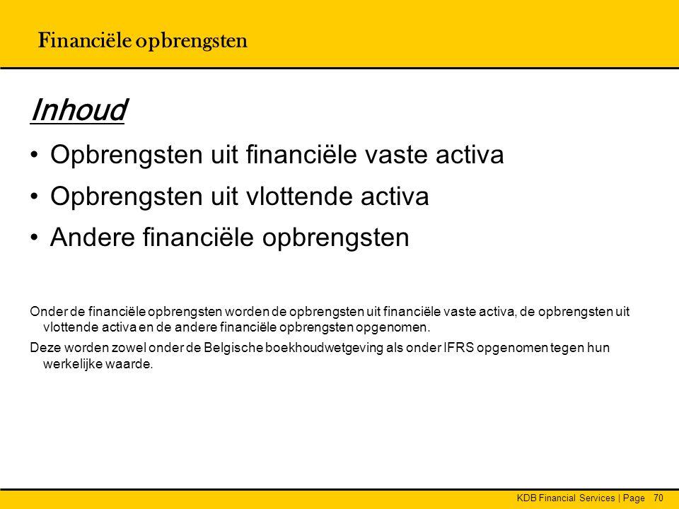 KDB Financial Services | Page70 Financiële opbrengsten Inhoud • Opbrengsten uit financiële vaste activa • Opbrengsten uit vlottende activa • Andere fi