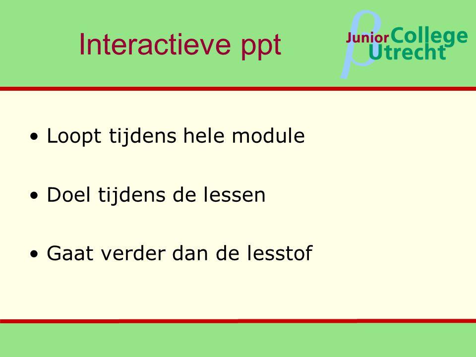 β Interactieve ppt •Loopt tijdens hele module •Doel tijdens de lessen •Gaat verder dan de lesstof