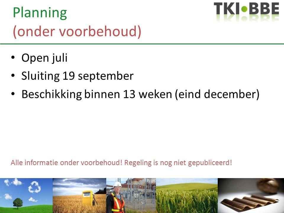 Planning (onder voorbehoud) • Open juli • Sluiting 19 september • Beschikking binnen 13 weken (eind december) Alle informatie onder voorbehoud! Regeli