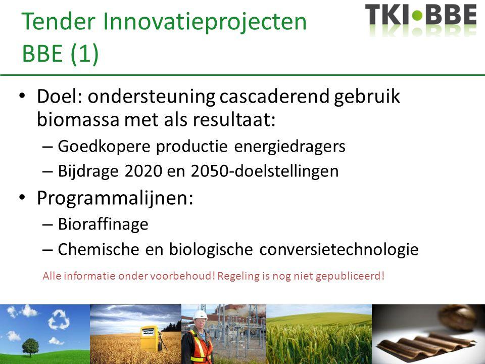Tender Innovatieprojecten BBE (1) • Doel: ondersteuning cascaderend gebruik biomassa met als resultaat: – Goedkopere productie energiedragers – Bijdra