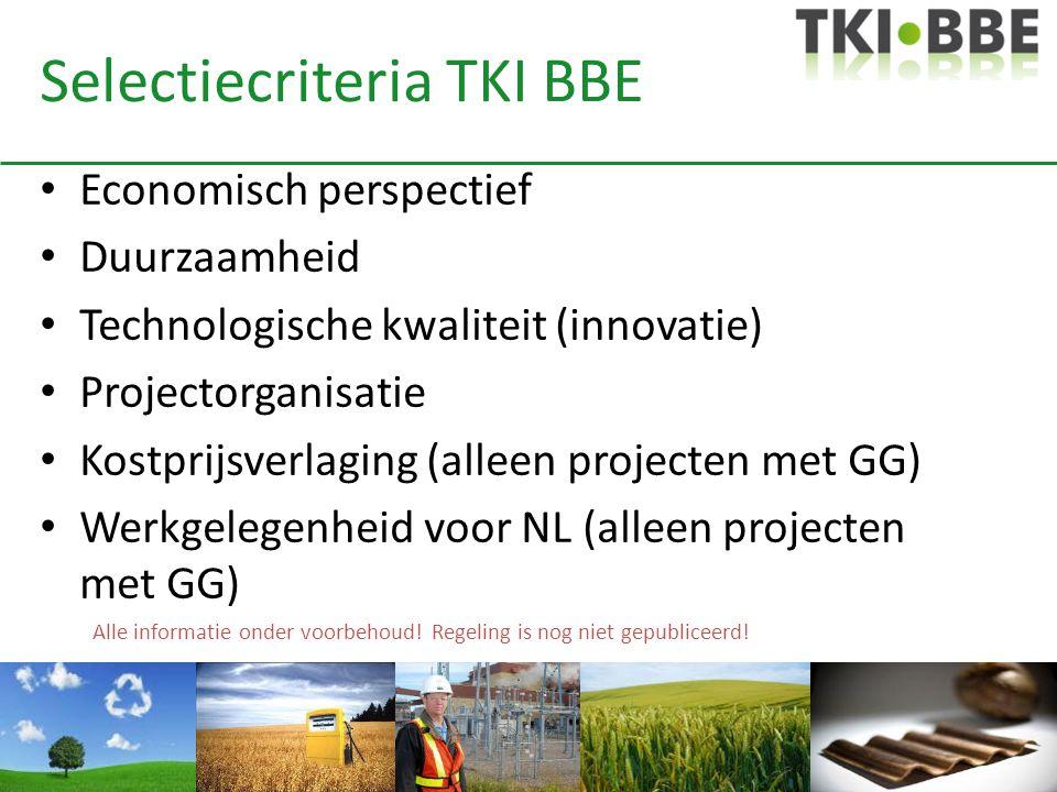 Selectiecriteria TKI BBE • Economisch perspectief • Duurzaamheid • Technologische kwaliteit (innovatie) • Projectorganisatie • Kostprijsverlaging (all