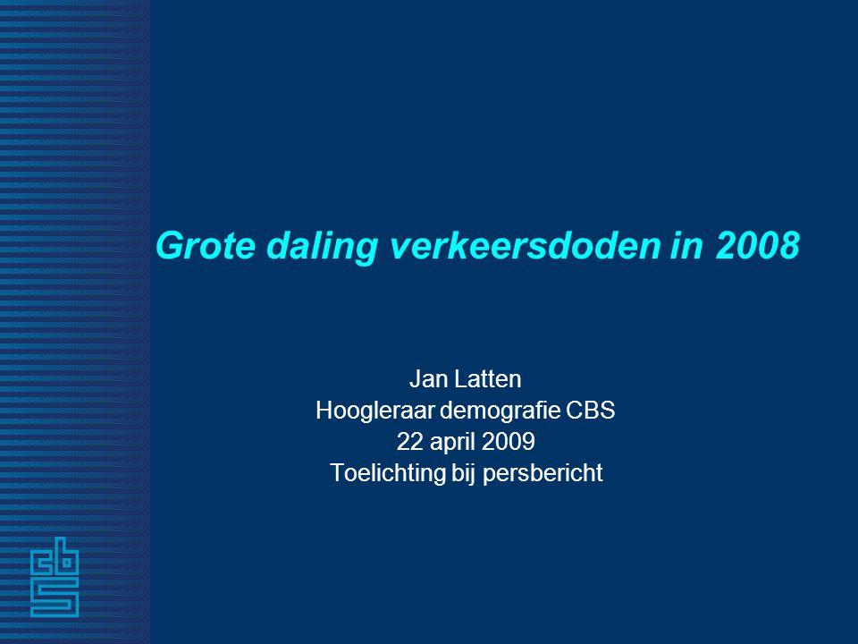 Grote daling verkeersdoden in 2008 Jan Latten Hoogleraar demografie CBS 22 april 2009 Toelichting bij persbericht