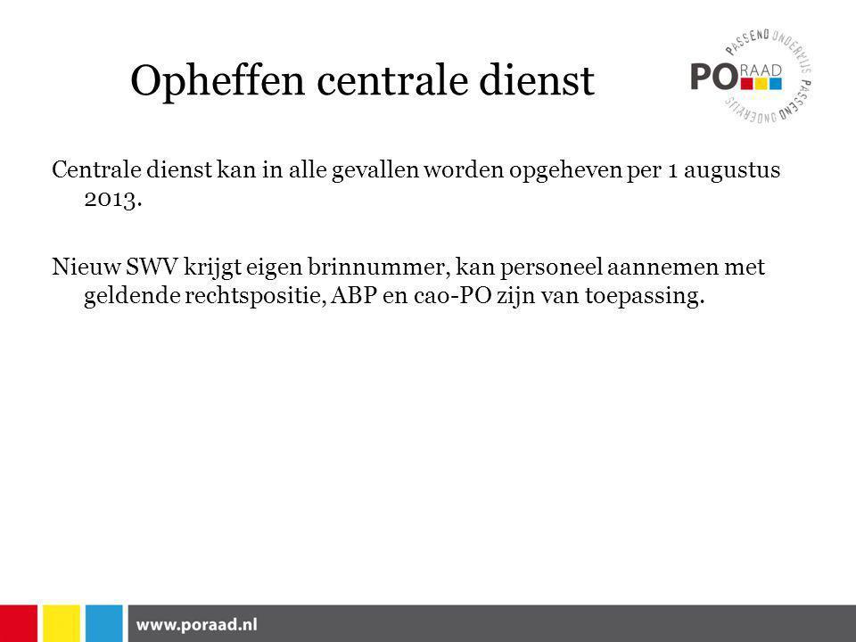 Opheffen centrale dienst Centrale dienst kan in alle gevallen worden opgeheven per 1 augustus 2013.