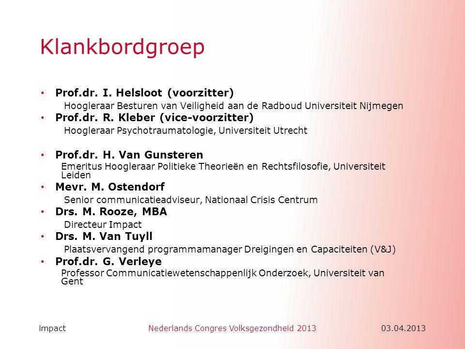 impactNederlands Congres Volksgezondheid 201303.04.2013 Klankbordgroep • Prof.dr. I. Helsloot (voorzitter) Hoogleraar Besturen van Veiligheid aan de R