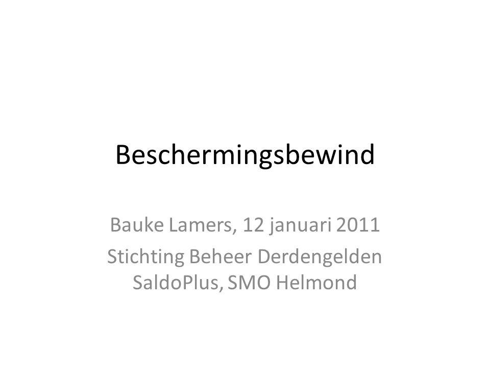 Beschermingsbewind Bauke Lamers, 12 januari 2011 Stichting Beheer Derdengelden SaldoPlus, SMO Helmond