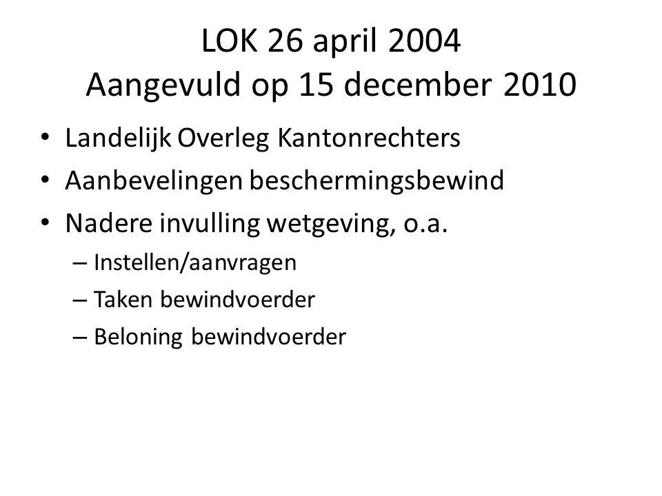 LOK 26 april 2004 Aangevuld op 15 december 2010 • Landelijk Overleg Kantonrechters • Aanbevelingen beschermingsbewind • Nadere invulling wetgeving, o.a.
