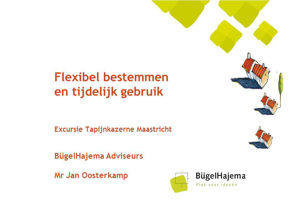 Flexibel bestemmen en tijdelijk gebruik Excursie Tapijnkazerne Maastricht BügelHajema Adviseurs Mr Jan Oosterkamp