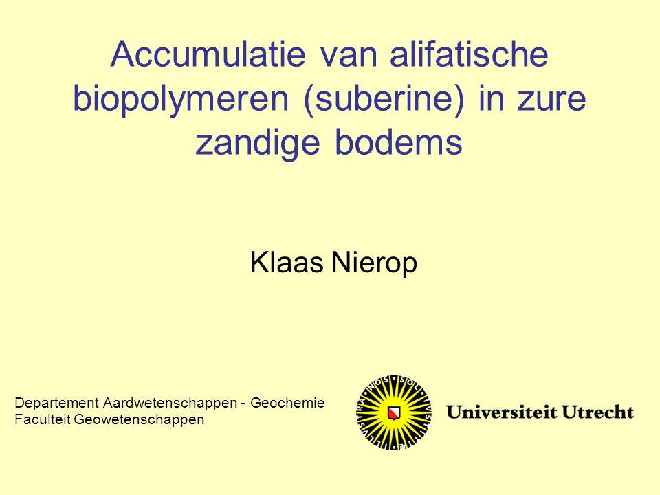 Accumulatie van alifatische biopolymeren (suberine) in zure zandige bodems Klaas Nierop Departement Aardwetenschappen - Geochemie Faculteit Geowetensc