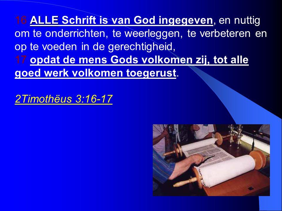 ALLE 16 ALLE Schrift is van God ingegeven, en nuttig om te onderrichten, te weerleggen, te verbeteren en op te voeden in de gerechtigheid, 17 opdat de