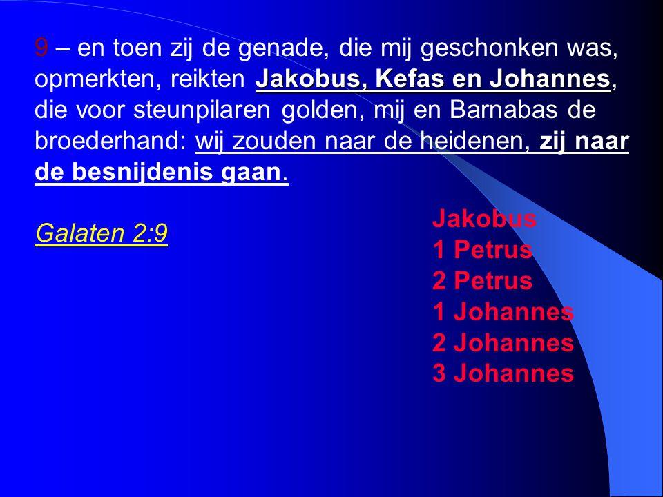 Jakobus, Kefas en Johannes 9 – en toen zij de genade, die mij geschonken was, opmerkten, reikten Jakobus, Kefas en Johannes, die voor steunpilaren gol