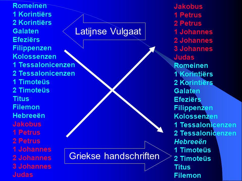 Romeinen 1 Korintiërs 2 Korintiërs Galaten Efeziërs Filippenzen Kolossenzen 1 Tessalonicenzen 2 Tessalonicenzen 1 Timoteüs 2 Timoteüs Titus Filemon He