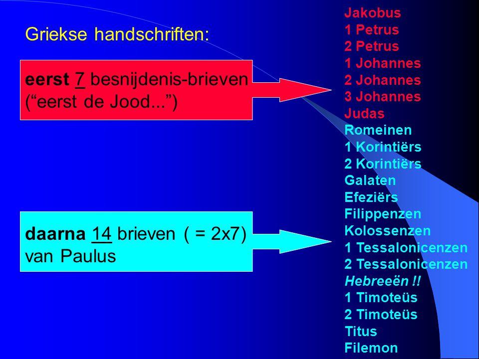 """Griekse handschriften: eerst 7 besnijdenis-brieven (""""eerst de Jood..."""") Jakobus 1 Petrus 2 Petrus 1 Johannes 2 Johannes 3 Johannes Judas Romeinen 1 Ko"""