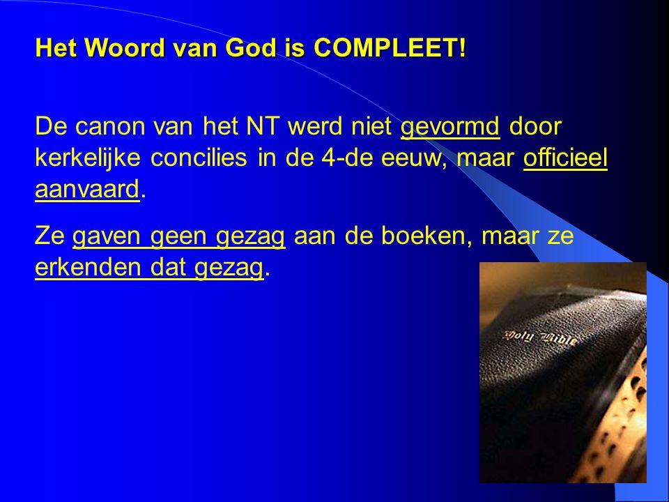 Het Woord van God is COMPLEET! De canon van het NT werd niet gevormd door kerkelijke concilies in de 4-de eeuw, maar officieel aanvaard. Ze gaven geen